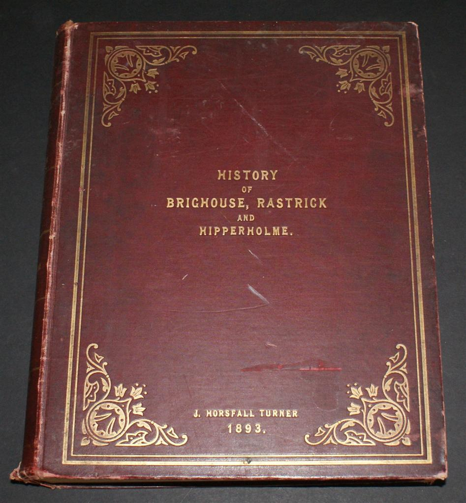 Image for The History of Brighouse, Rastrick, and Hipperholme; with Manorial Notes on Coley, Lightcliffe, Northowram, Shelf, Fixby, Clifton and Kirklees