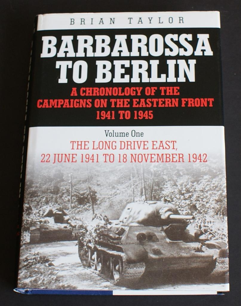 Image for Barbarossa to Berlin: A Chronology of the Campaigns on the Eastern Front 1941 to 1945. Volume One The Long Drive East, 22 June 1941 to 18 November 1942